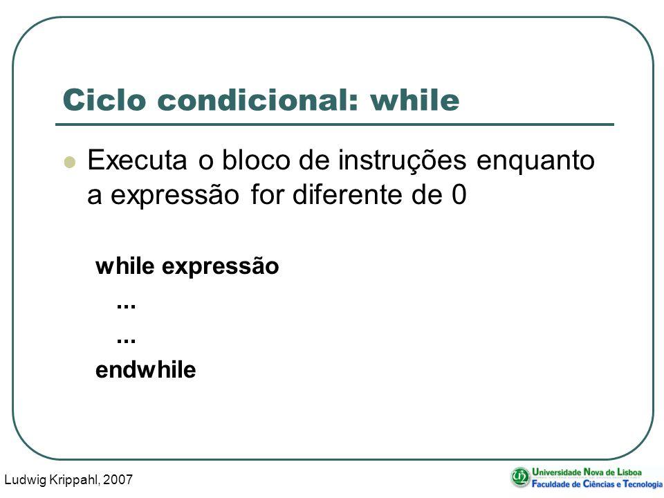Ludwig Krippahl, 2007 11 Ciclo condicional: while Executa o bloco de instruções enquanto a expressão for diferente de 0 while expressão...