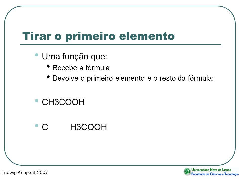 Ludwig Krippahl, 2007 24 Tirar o primeiro elemento Uma função que: Recebe a fórmula Devolve o primeiro elemento e o resto da fórmula: CH3COOH