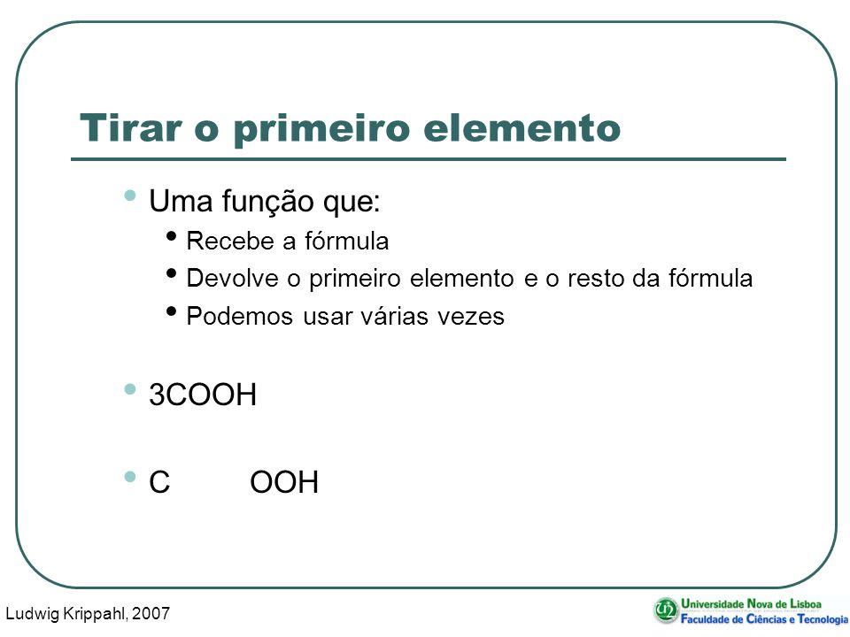 Ludwig Krippahl, 2007 26 Tirar o primeiro elemento Uma função que: Recebe a fórmula Devolve o primeiro elemento e o resto da fórmula Podemos usar várias vezes 3COOH COOH