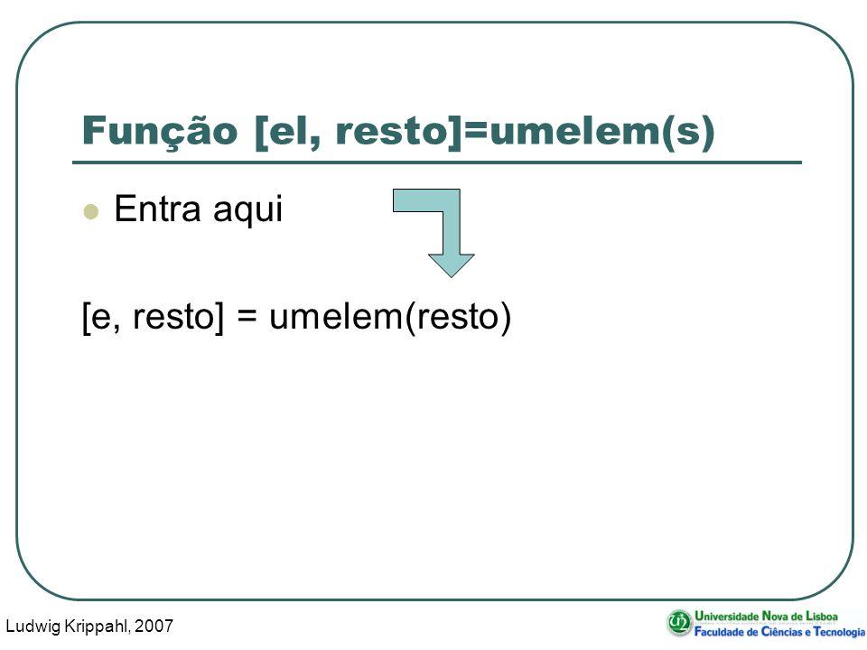 Ludwig Krippahl, 2007 34 Função [el, resto]=umelem(s) Entra aqui [e, resto] = umelem(resto)