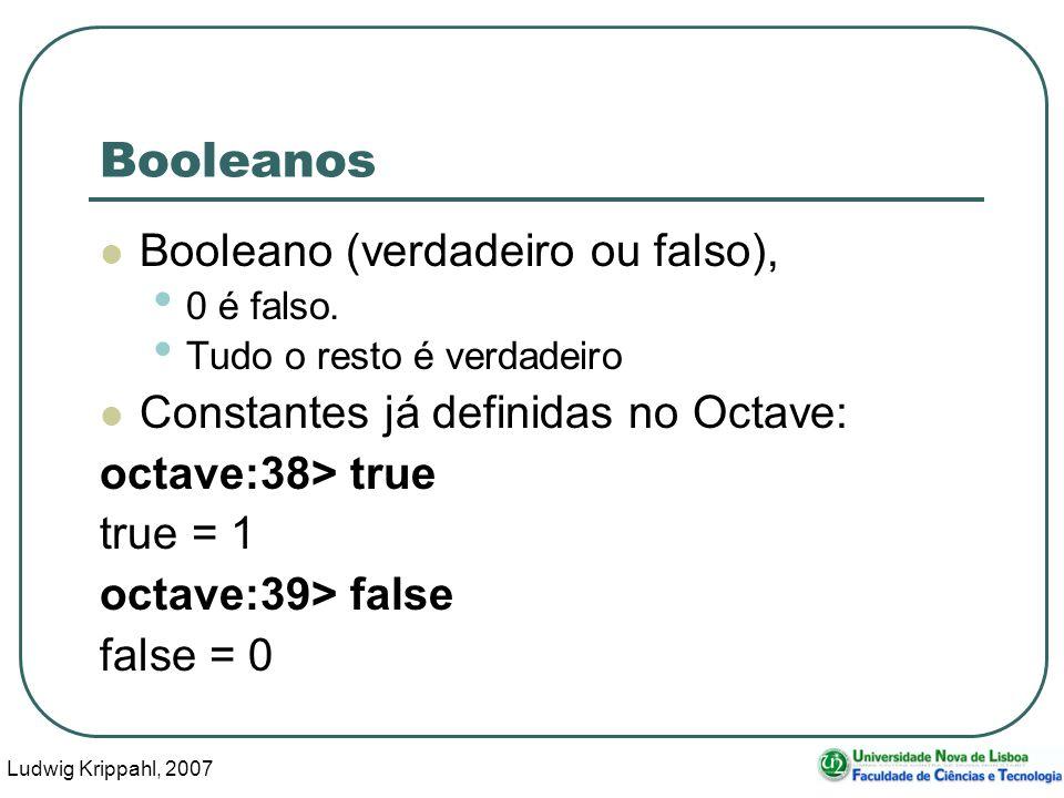Ludwig Krippahl, 2007 5 Booleanos Booleano (verdadeiro ou falso), 0 é falso.