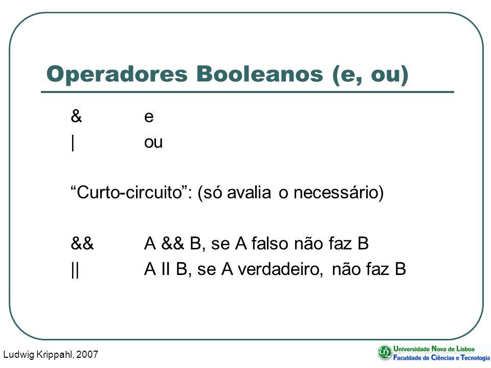 Ludwig Krippahl, 2007 6 Operadores Booleanos (e, ou) &e |ou Curto-circuito: (só avalia o necessário) &&A && B, se A falso não faz B ||A II B, se A verdadeiro, não faz B