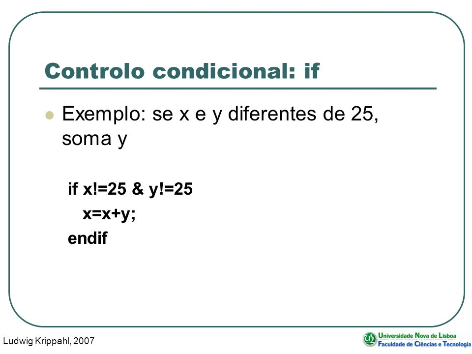 Ludwig Krippahl, 2007 10 Controlo condicional: if Exemplo: se s não é vazia e se o primeiro caracter é A if s!= && s(1)==A...