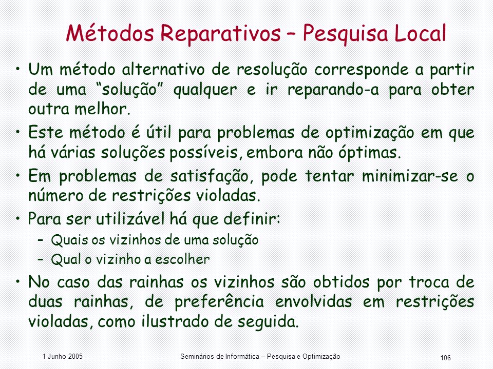 1 Junho 2005Seminários de Informática – Pesquisa e Optimização 106 Métodos Reparativos – Pesquisa Local Um método alternativo de resolução corresponde