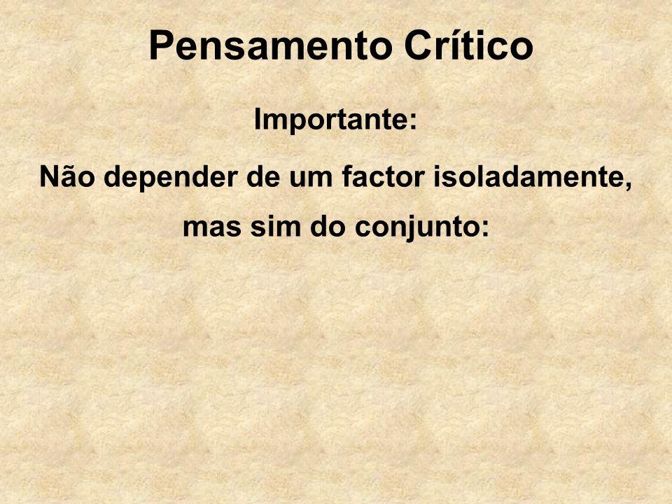 Pensamento Crítico Importante: Não depender de um factor isoladamente, mas sim do conjunto: