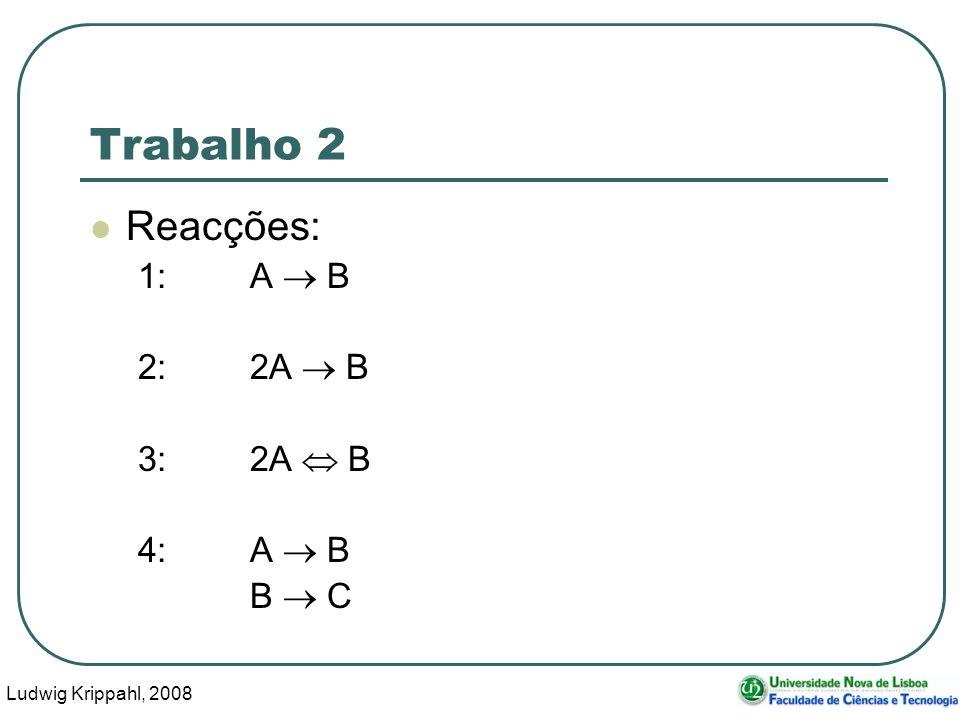 Ludwig Krippahl, 2008 110 Trabalho 2 Reacções: 1:A B 2:2A B 3:2A B 4:A B B C