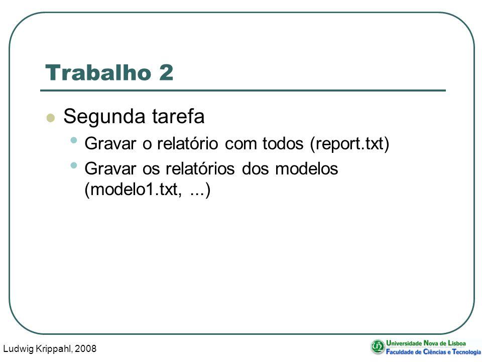 Ludwig Krippahl, 2008 116 Trabalho 2 Segunda tarefa Gravar o relatório com todos (report.txt) Gravar os relatórios dos modelos (modelo1.txt,...)