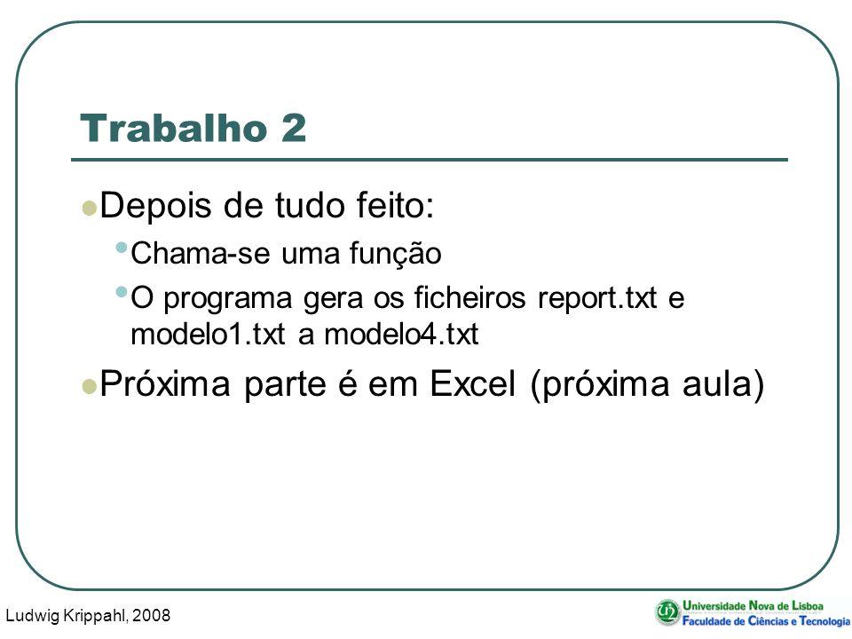 Ludwig Krippahl, 2008 124 Trabalho 2 Depois de tudo feito: Chama-se uma função O programa gera os ficheiros report.txt e modelo1.txt a modelo4.txt Próxima parte é em Excel (próxima aula)