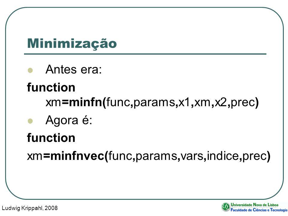 Ludwig Krippahl, 2008 38 Minimização Antes era: function xm=minfn(func,params,x1,xm,x2,prec) Agora é: function xm=minfnvec(func,params,vars,indice,prec)