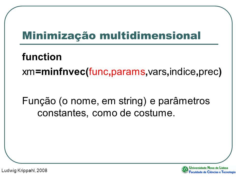 Ludwig Krippahl, 2008 40 Minimização multidimensional function xm=minfnvec(func,params,vars,indice,prec) Função (o nome, em string) e parâmetros constantes, como de costume.