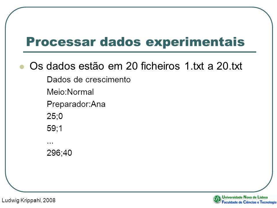 Ludwig Krippahl, 2008 78 Processar dados experimentais Os dados estão em 20 ficheiros 1.txt a 20.txt Dados de crescimento Meio:Normal Preparador:Ana 25;0 59;1...