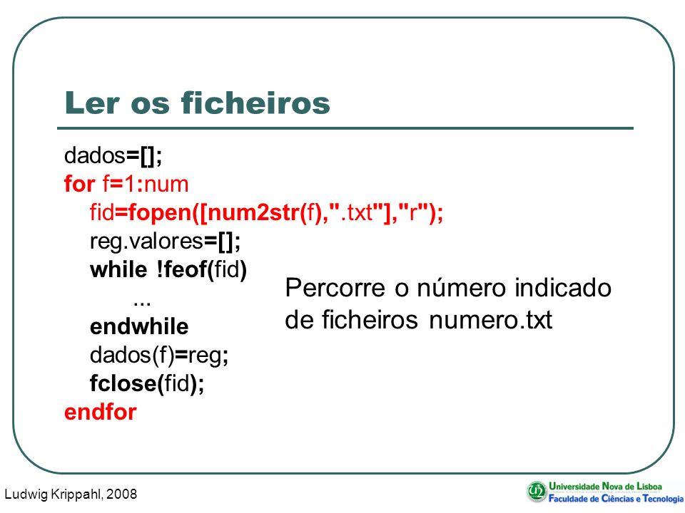 Ludwig Krippahl, 2008 81 Ler os ficheiros dados=[]; for f=1:num fid=fopen([num2str(f), .txt ], r ); reg.valores=[]; while !feof(fid)...