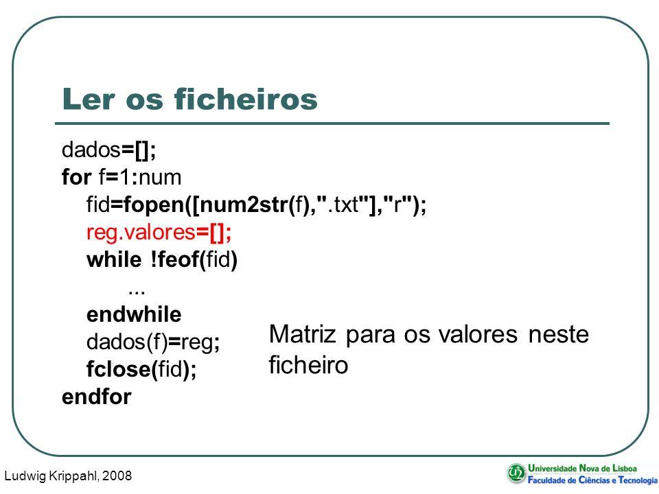 Ludwig Krippahl, 2008 82 Ler os ficheiros dados=[]; for f=1:num fid=fopen([num2str(f), .txt ], r ); reg.valores=[]; while !feof(fid)...