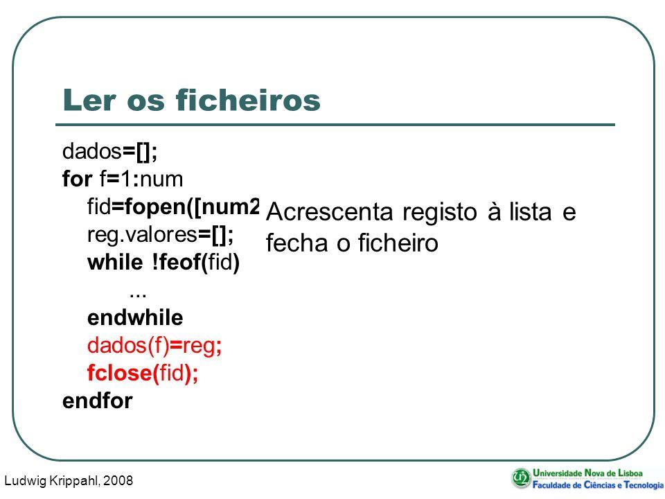 Ludwig Krippahl, 2008 84 Ler os ficheiros dados=[]; for f=1:num fid=fopen([num2str(f), .txt ], r ); reg.valores=[]; while !feof(fid)...