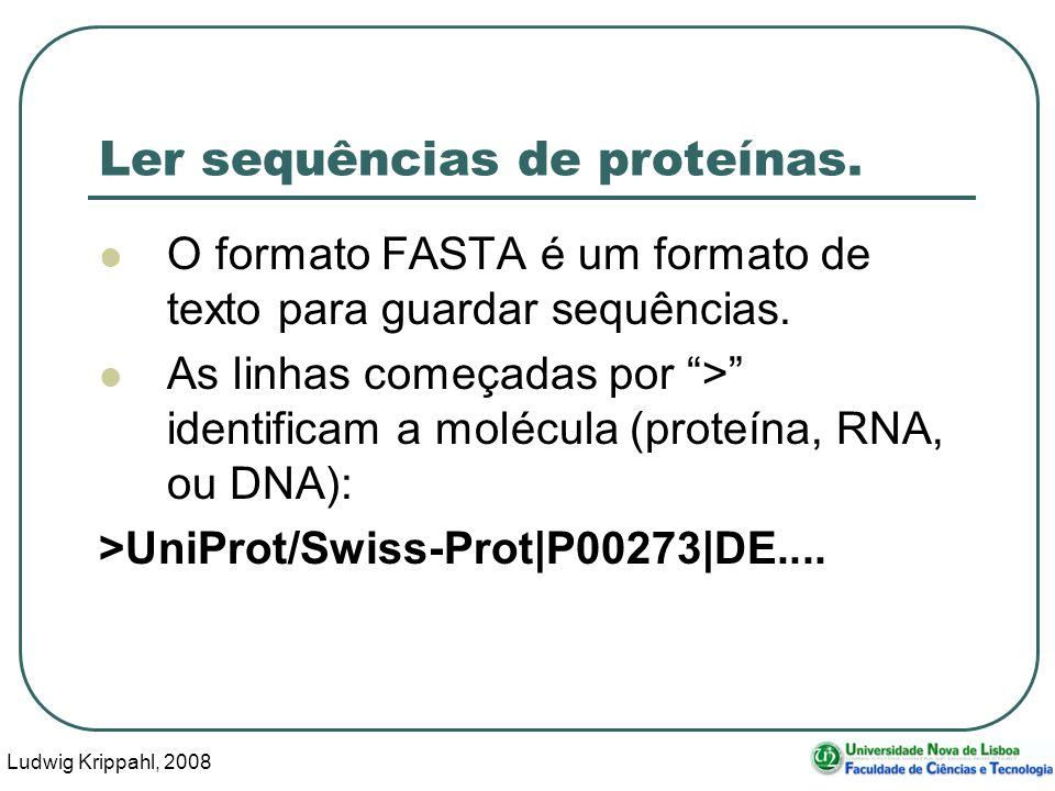 Ludwig Krippahl, 2008 21 Ler sequências de proteínas.