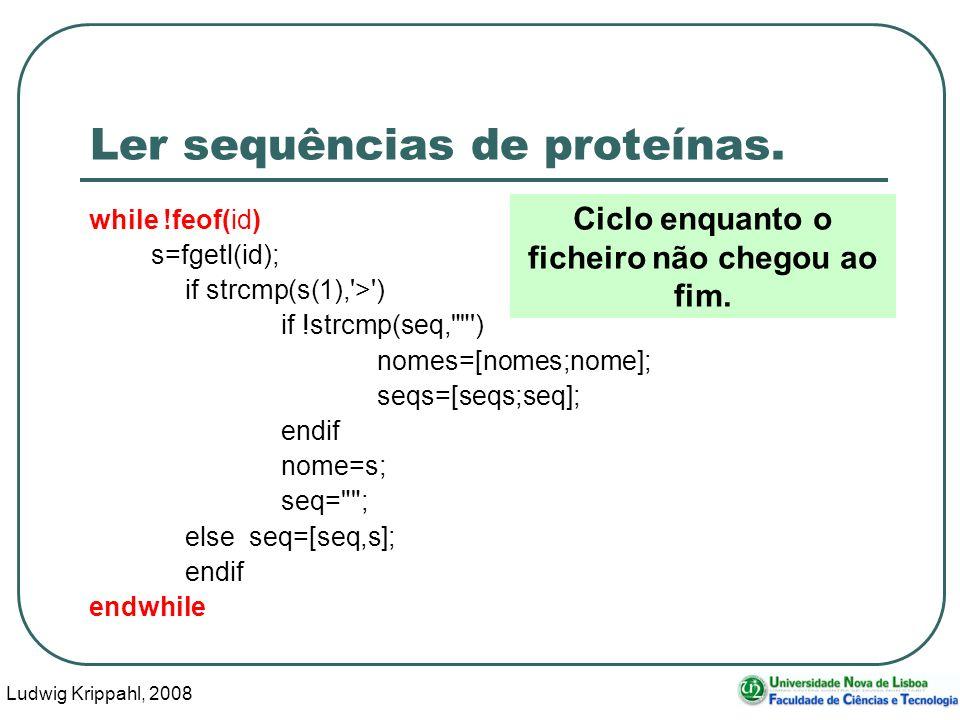 Ludwig Krippahl, 2008 28 Ler sequências de proteínas. while !feof(id) s=fgetl(id); if strcmp(s(1),'>') if !strcmp(seq,