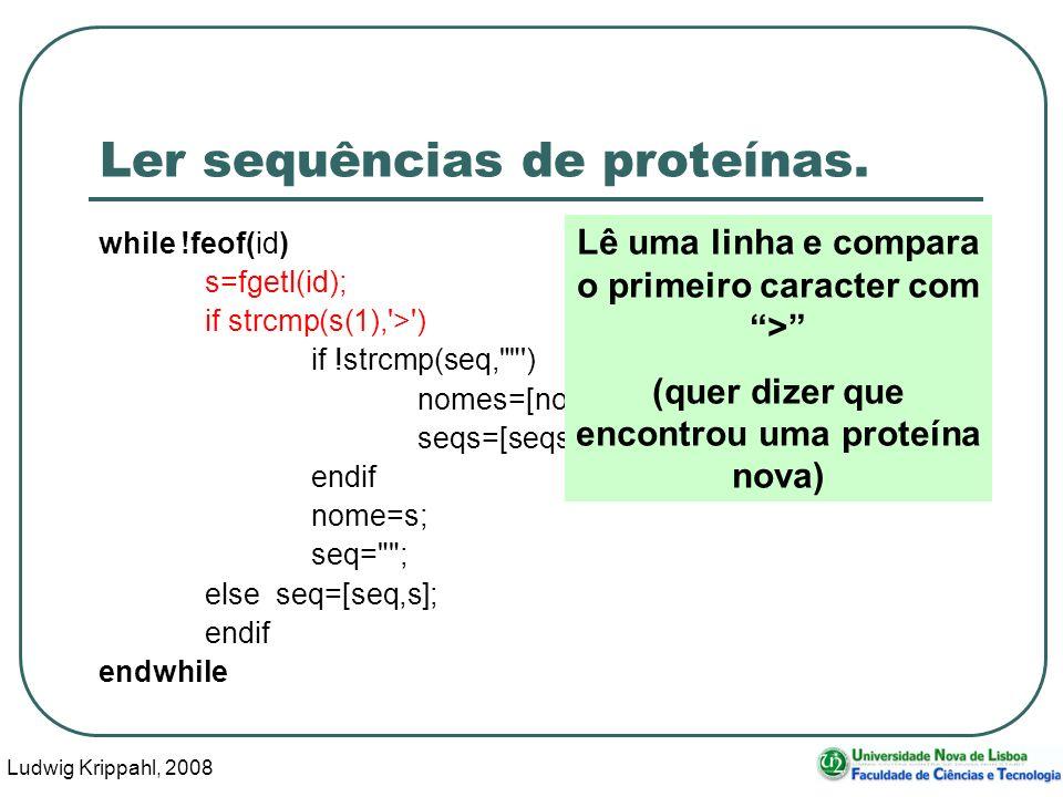 Ludwig Krippahl, 2008 29 Ler sequências de proteínas. while !feof(id) s=fgetl(id); if strcmp(s(1),'>') if !strcmp(seq,