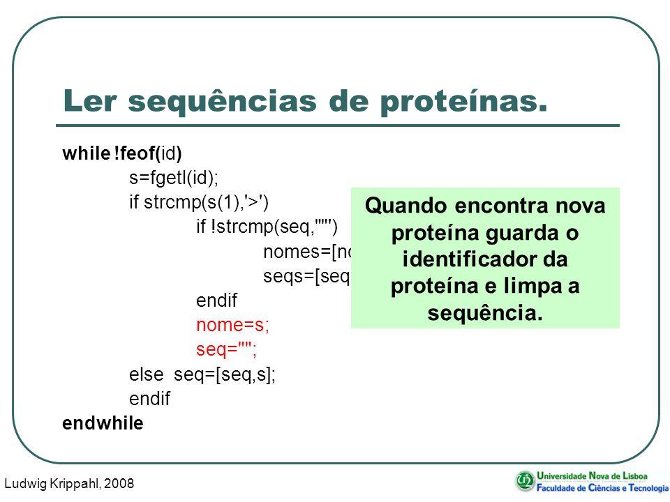 Ludwig Krippahl, 2008 31 Ler sequências de proteínas. while !feof(id) s=fgetl(id); if strcmp(s(1),'>') if !strcmp(seq,