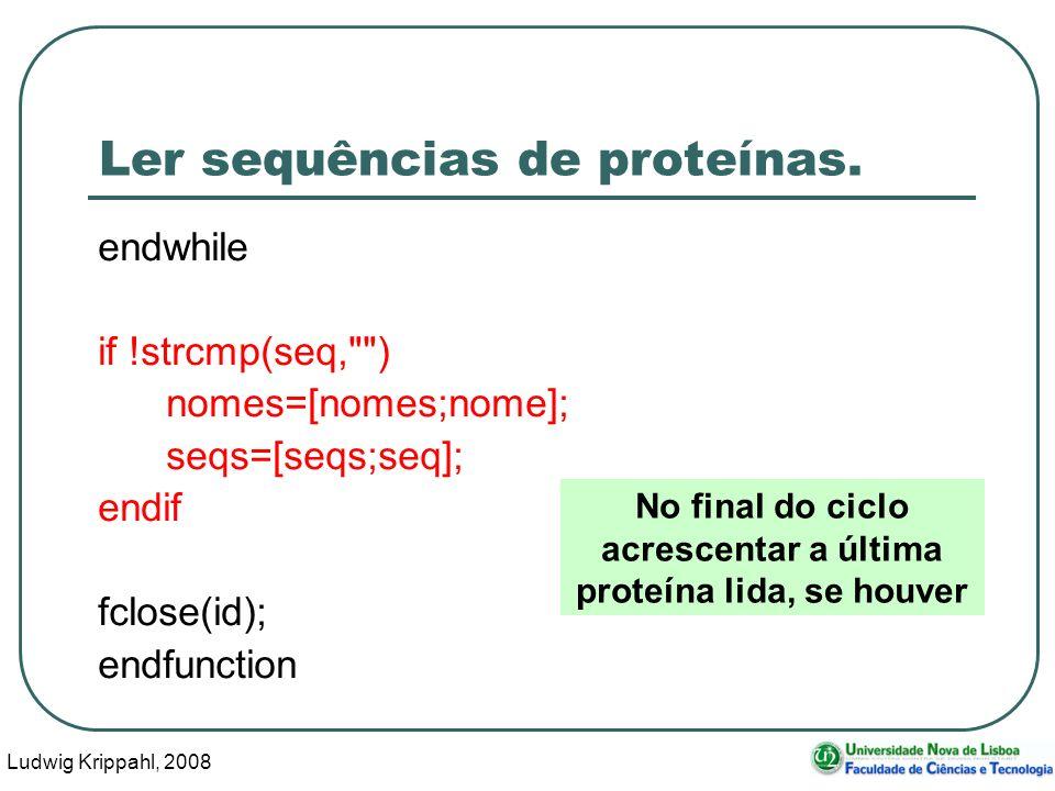 Ludwig Krippahl, 2008 33 Ler sequências de proteínas. endwhile if !strcmp(seq,