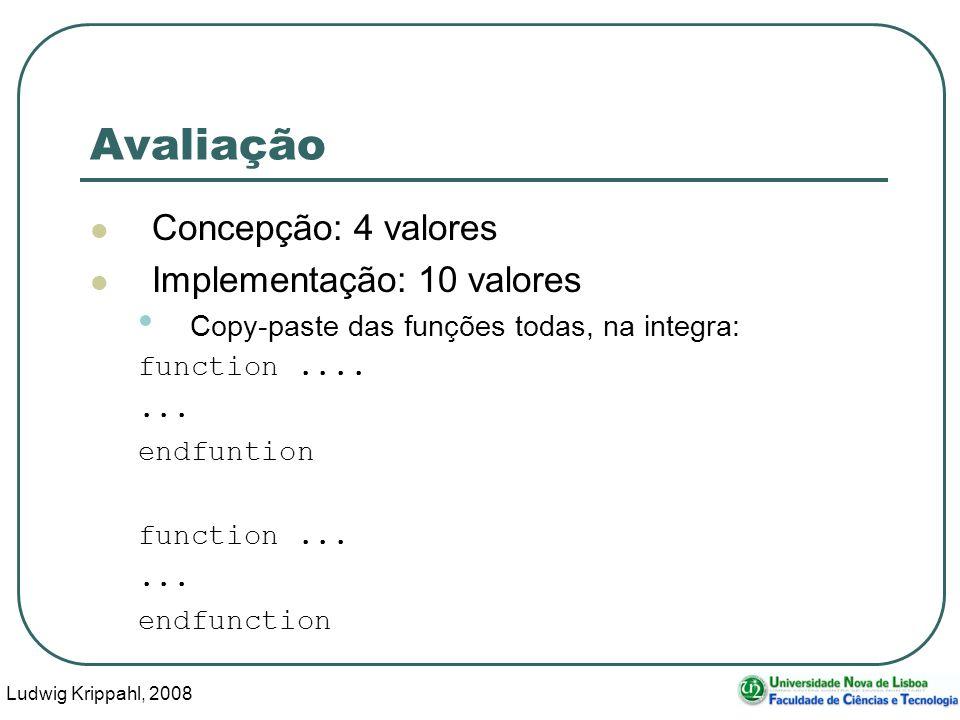 Ludwig Krippahl, 2008 35 Avaliação Concepção: 4 valores Implementação: 10 valores Copy-paste das funções todas, na integra: function.......