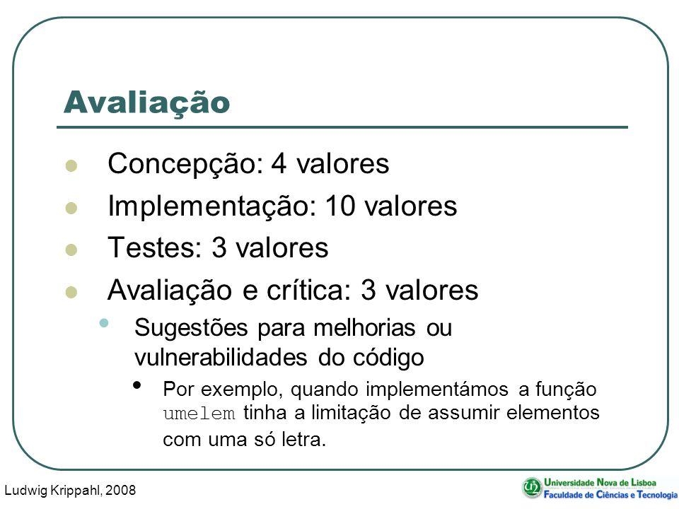 Ludwig Krippahl, 2008 37 Avaliação Concepção: 4 valores Implementação: 10 valores Testes: 3 valores Avaliação e crítica: 3 valores Sugestões para melhorias ou vulnerabilidades do código Por exemplo, quando implementámos a função umelem tinha a limitação de assumir elementos com uma só letra.