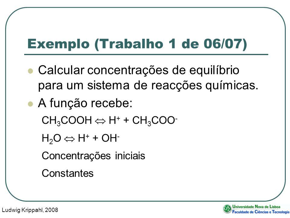 Ludwig Krippahl, 2008 38 Exemplo (Trabalho 1 de 06/07) Calcular concentrações de equilíbrio para um sistema de reacções químicas.