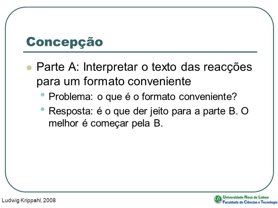 Ludwig Krippahl, 2008 42 Concepção Parte A: Interpretar o texto das reacções para um formato conveniente Problema: o que é o formato conveniente.