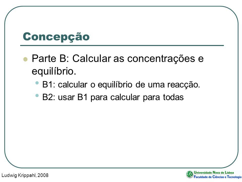 Ludwig Krippahl, 2008 43 Concepção Parte B: Calcular as concentrações e equilíbrio.