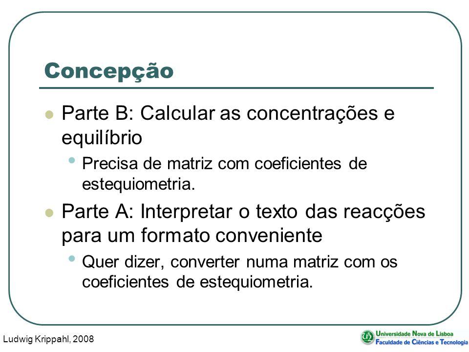 Ludwig Krippahl, 2008 48 Concepção Parte B: Calcular as concentrações e equilíbrio Precisa de matriz com coeficientes de estequiometria.