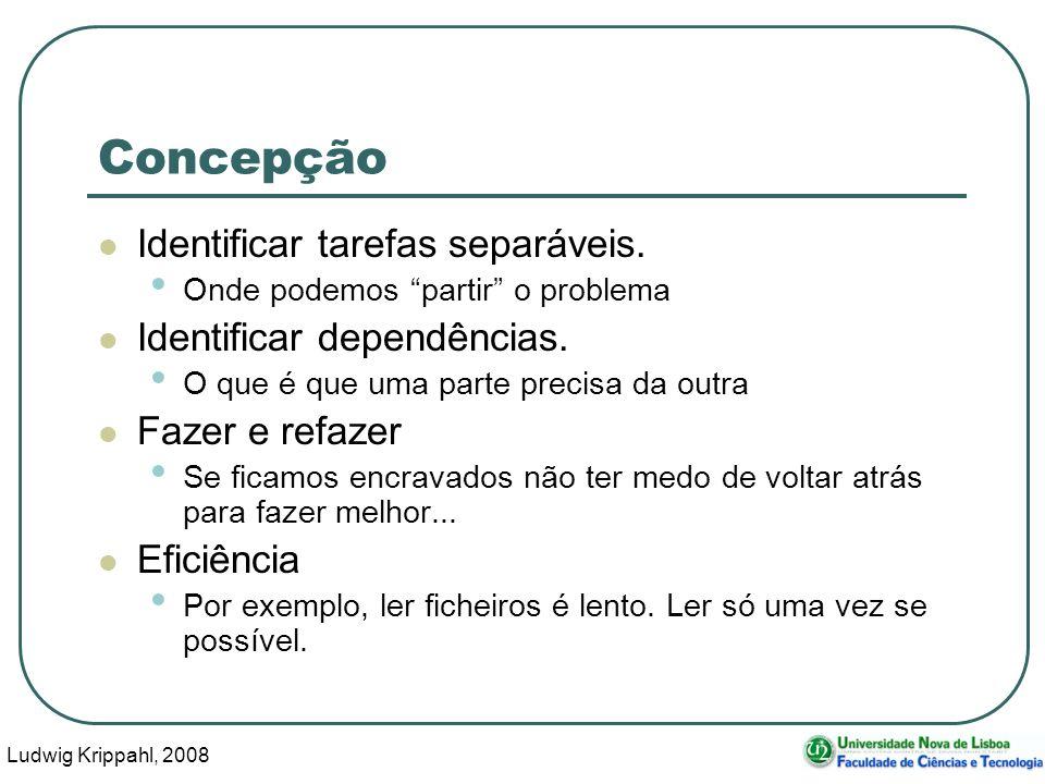 Ludwig Krippahl, 2008 49 Concepção Identificar tarefas separáveis. Onde podemos partir o problema Identificar dependências. O que é que uma parte prec