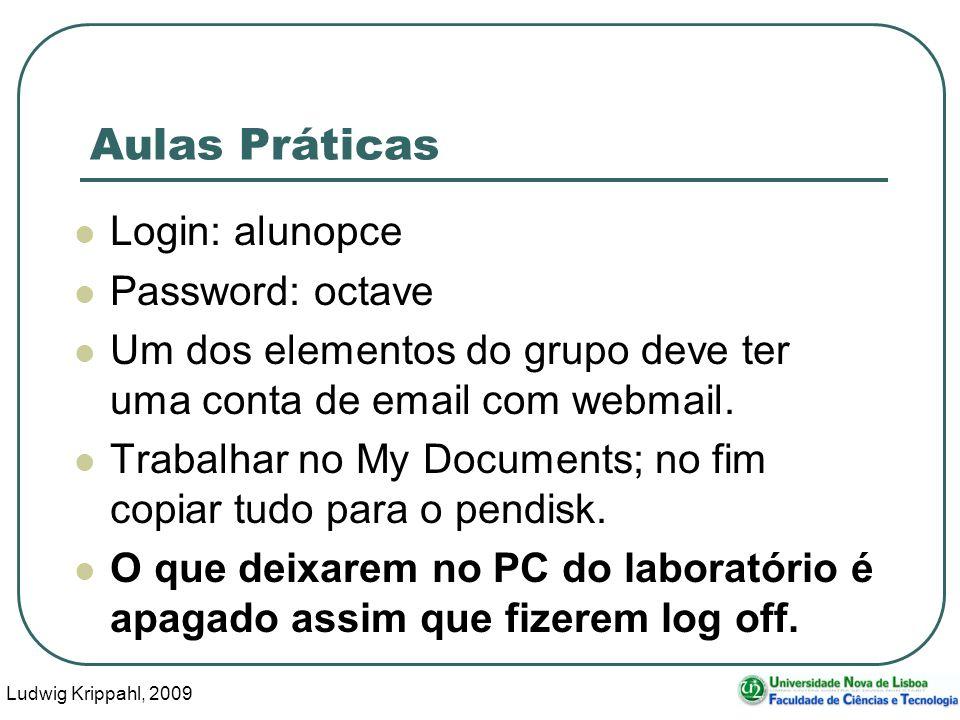 Ludwig Krippahl, 2009 13 Aulas Práticas Login: alunopce Password: octave Um dos elementos do grupo deve ter uma conta de email com webmail.