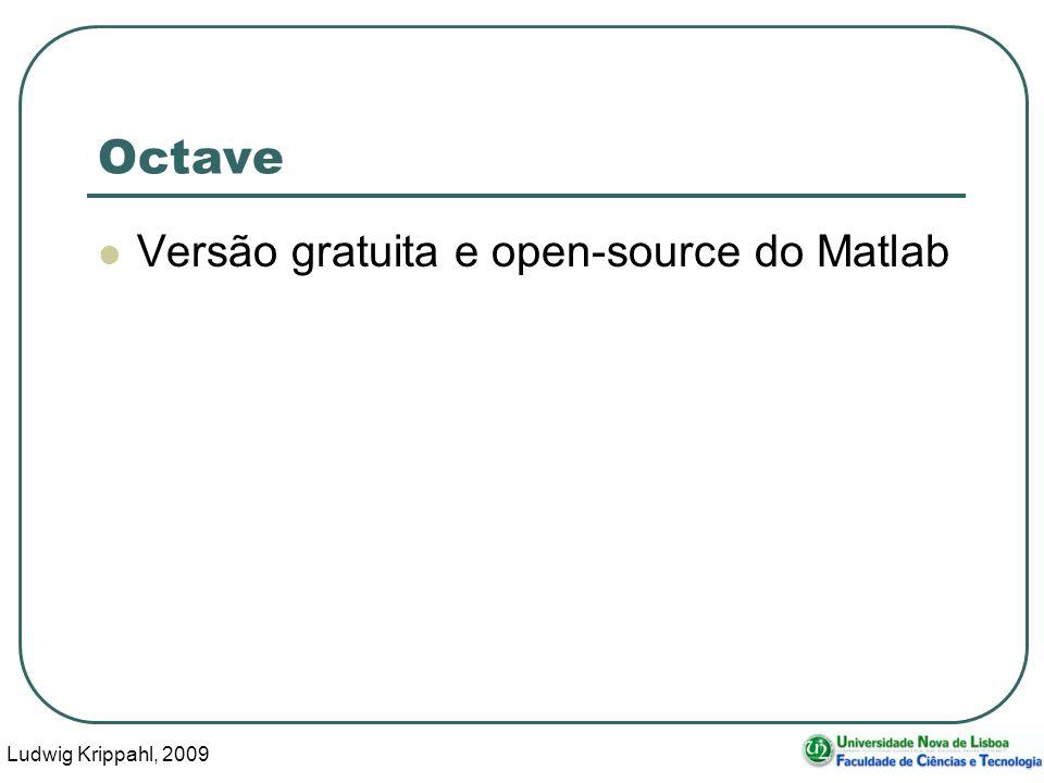 Ludwig Krippahl, 2009 15 Octave Versão gratuita e open-source do Matlab