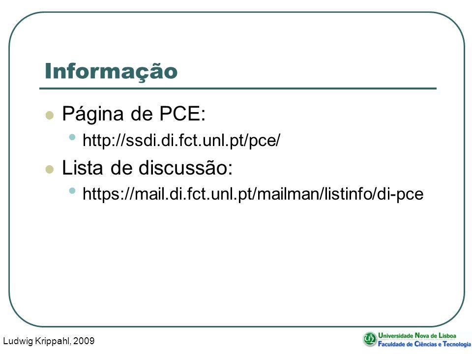 Ludwig Krippahl, 2009 2 Informação Página de PCE: http://ssdi.di.fct.unl.pt/pce/ Lista de discussão: https://mail.di.fct.unl.pt/mailman/listinfo/di-pce