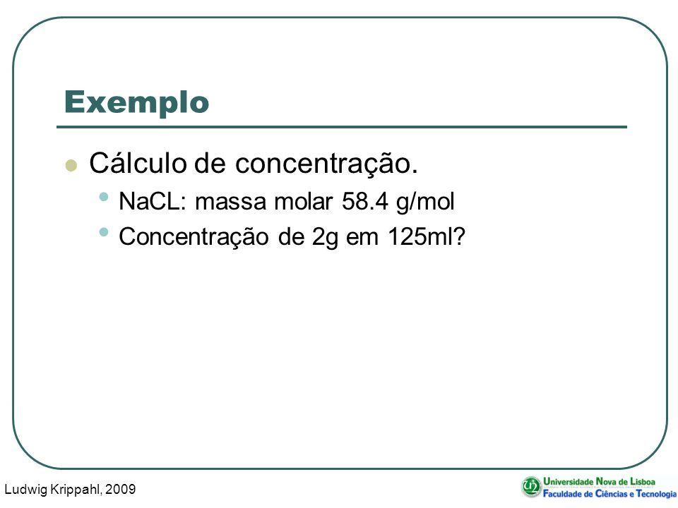 Ludwig Krippahl, 2009 22 Exemplo Cálculo de concentração.