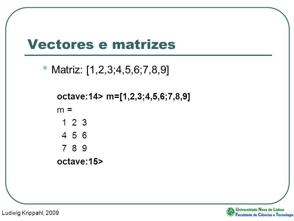 Ludwig Krippahl, 2009 27 Vectores e matrizes Matriz: [1,2,3;4,5,6;7,8,9] octave:14> m=[1,2,3;4,5,6;7,8,9] m = 1 2 3 4 5 6 7 8 9 octave:15>
