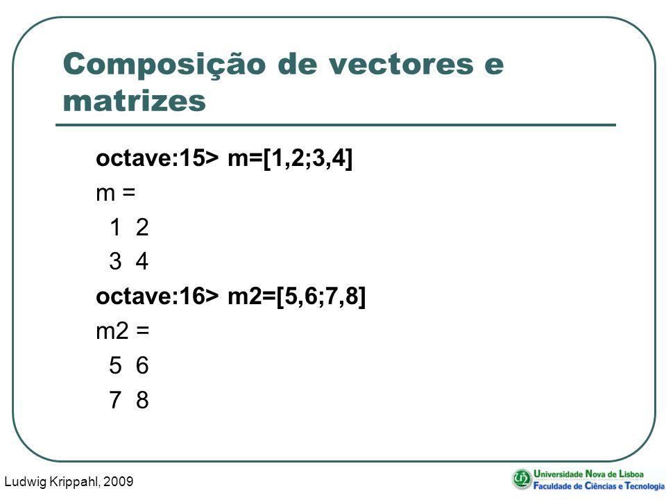 Ludwig Krippahl, 2009 28 Composição de vectores e matrizes octave:15> m=[1,2;3,4] m = 1 2 3 4 octave:16> m2=[5,6;7,8] m2 = 5 6 7 8
