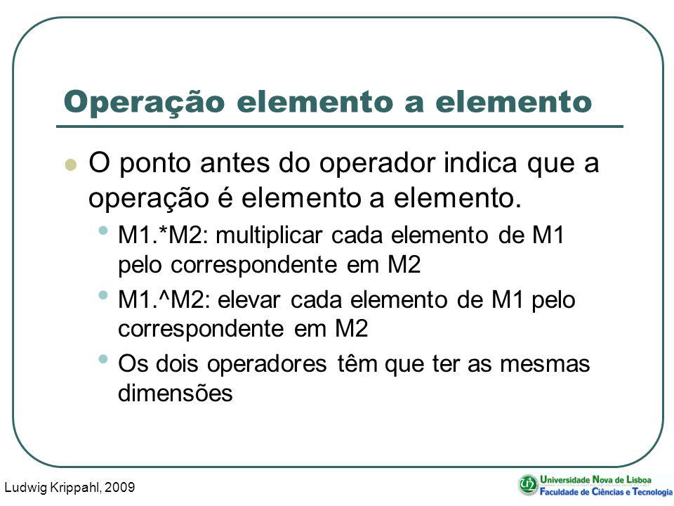 Ludwig Krippahl, 2009 34 Operação elemento a elemento O ponto antes do operador indica que a operação é elemento a elemento.