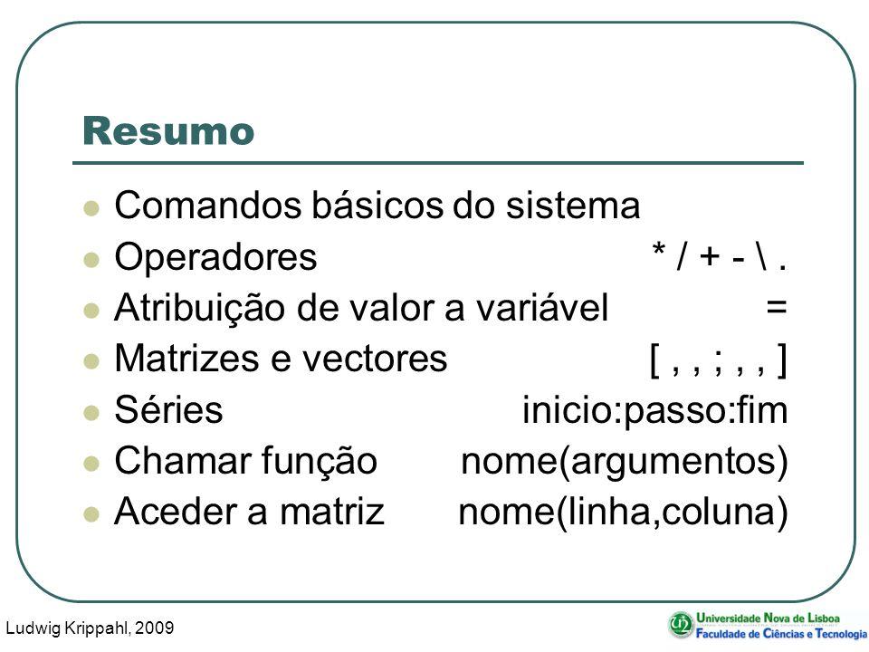 Ludwig Krippahl, 2009 53 Resumo Comandos básicos do sistema Operadores * / + - \.