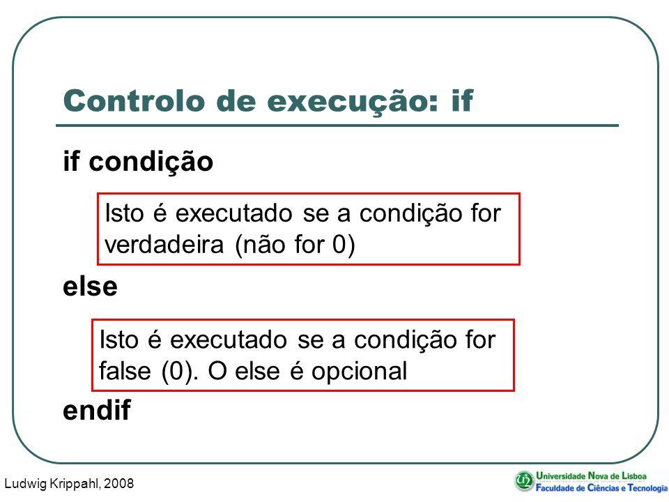 Ludwig Krippahl, 2008 11 Controlo de execução: if if condição else endif Isto é executado se a condição for verdadeira (não for 0) Isto é executado se a condição for false (0).