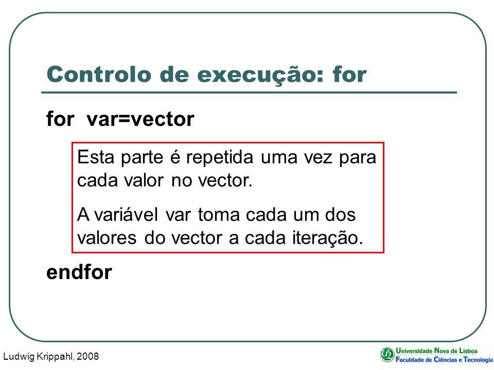 Ludwig Krippahl, 2008 13 Controlo de execução: for for var=vector endfor Esta parte é repetida uma vez para cada valor no vector.