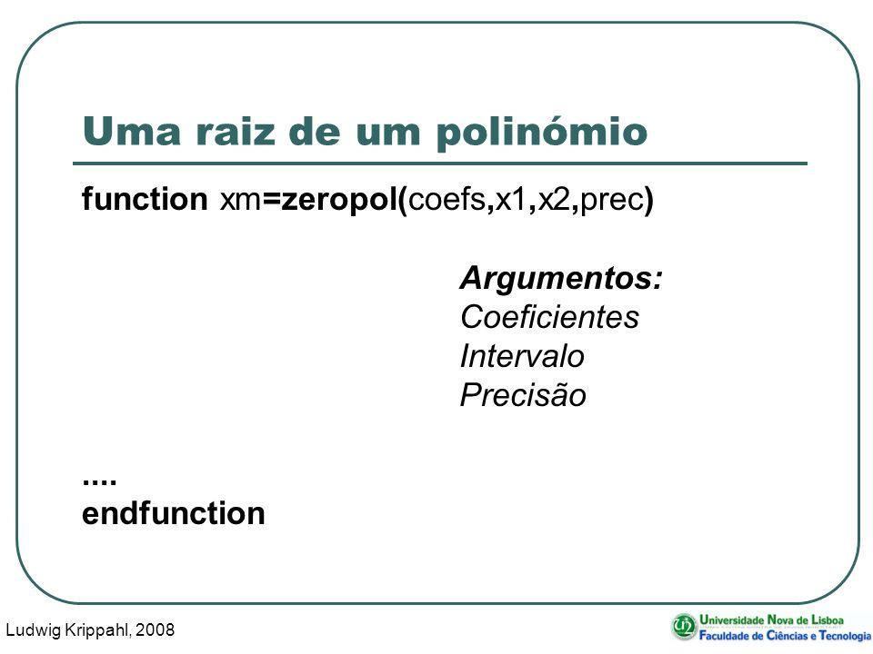 Ludwig Krippahl, 2008 32 Uma raiz de um polinómio function xm=zeropol(coefs,x1,x2,prec) Argumentos: Coeficientes Intervalo Precisão....