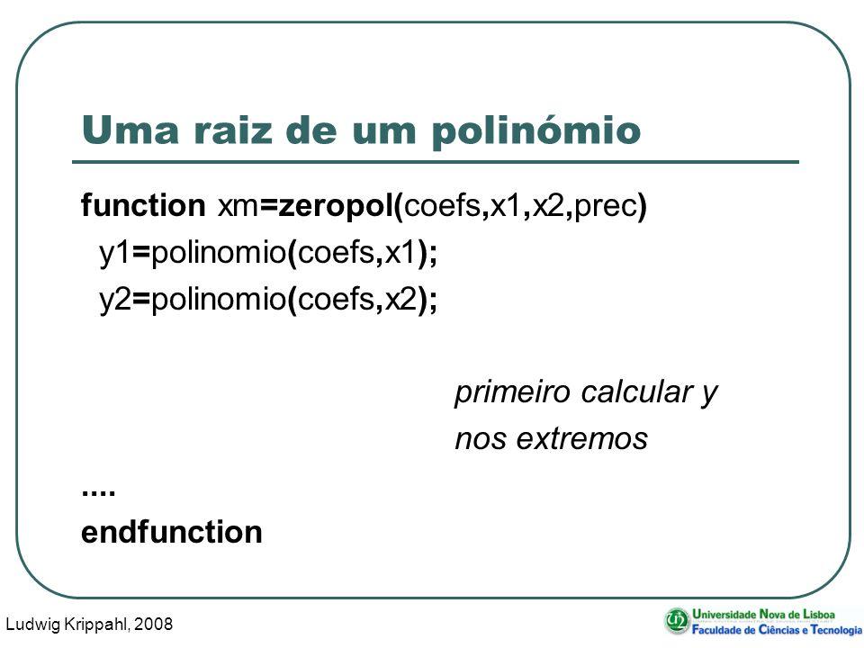 Ludwig Krippahl, 2008 33 Uma raiz de um polinómio function xm=zeropol(coefs,x1,x2,prec) y1=polinomio(coefs,x1); y2=polinomio(coefs,x2); primeiro calcular y nos extremos....