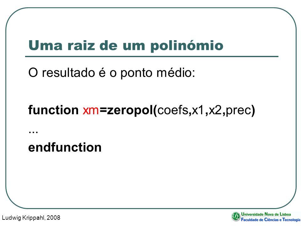 Ludwig Krippahl, 2008 35 Uma raiz de um polinómio O resultado é o ponto médio: function xm=zeropol(coefs,x1,x2,prec)...