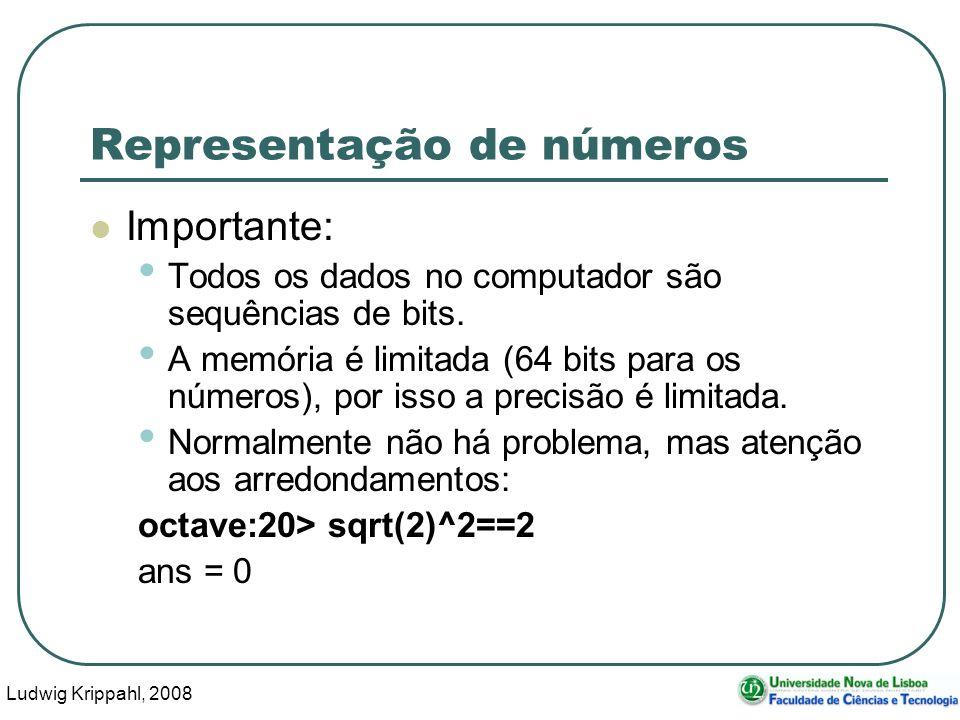 Ludwig Krippahl, 2008 43 Representação de números Importante: Todos os dados no computador são sequências de bits.
