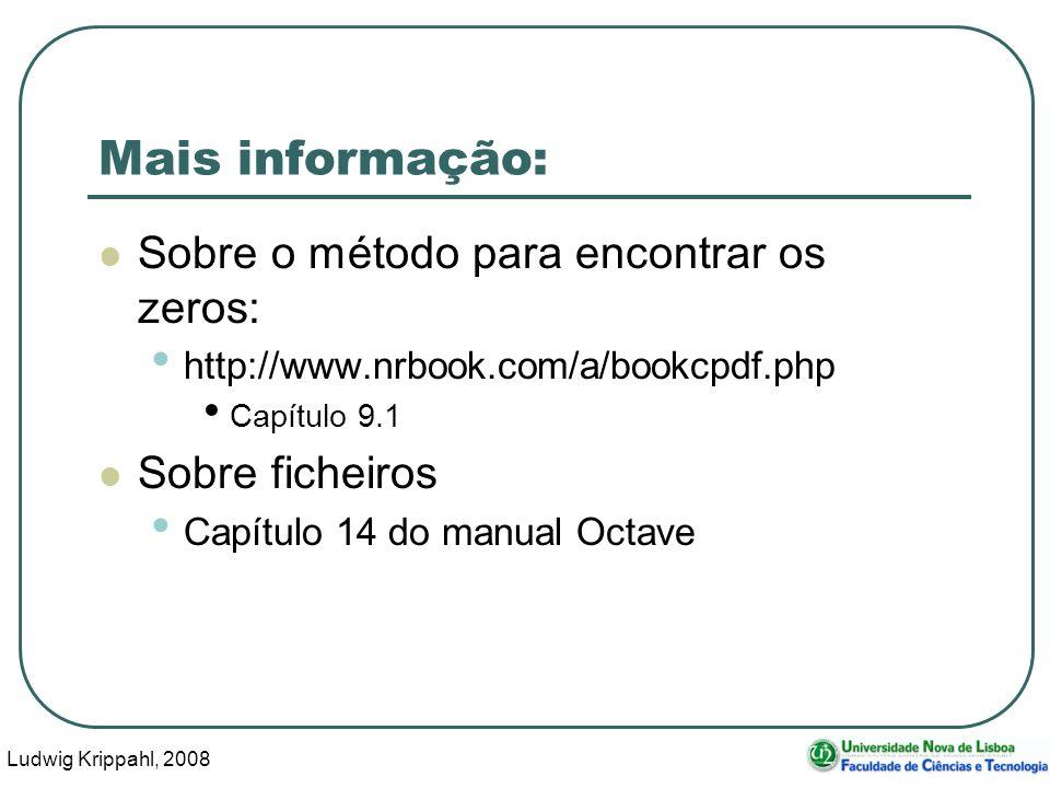 Ludwig Krippahl, 2008 61 Mais informação: Sobre o método para encontrar os zeros: http://www.nrbook.com/a/bookcpdf.php Capítulo 9.1 Sobre ficheiros Capítulo 14 do manual Octave
