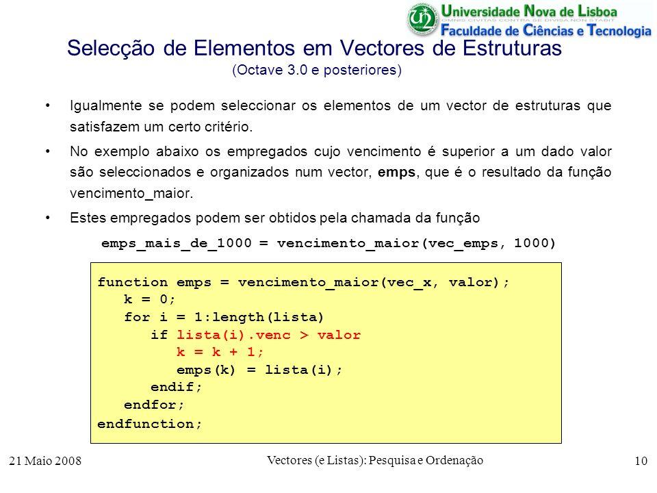 21 Maio 2008 Vectores (e Listas): Pesquisa e Ordenação 10 Selecção de Elementos em Vectores de Estruturas (Octave 3.0 e posteriores) Igualmente se pod