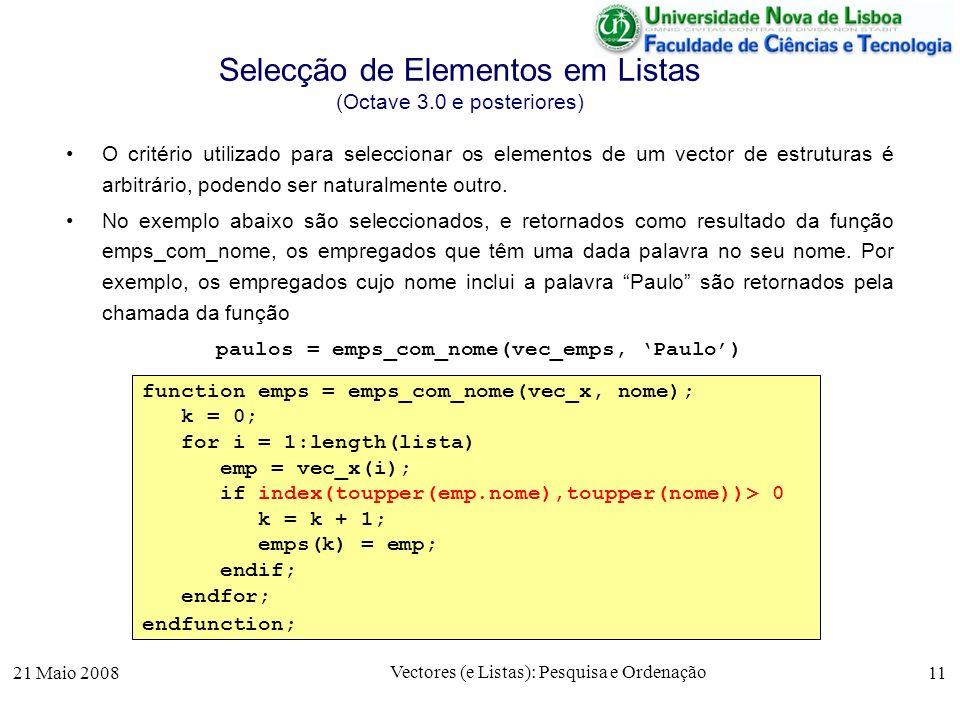 21 Maio 2008 Vectores (e Listas): Pesquisa e Ordenação 11 Selecção de Elementos em Listas (Octave 3.0 e posteriores) O critério utilizado para selecci