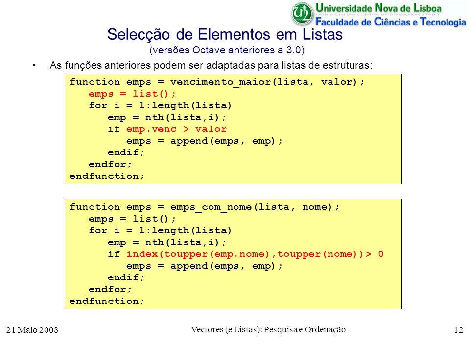 21 Maio 2008 Vectores (e Listas): Pesquisa e Ordenação 12 Selecção de Elementos em Listas (versões Octave anteriores a 3.0) As funções anteriores pode
