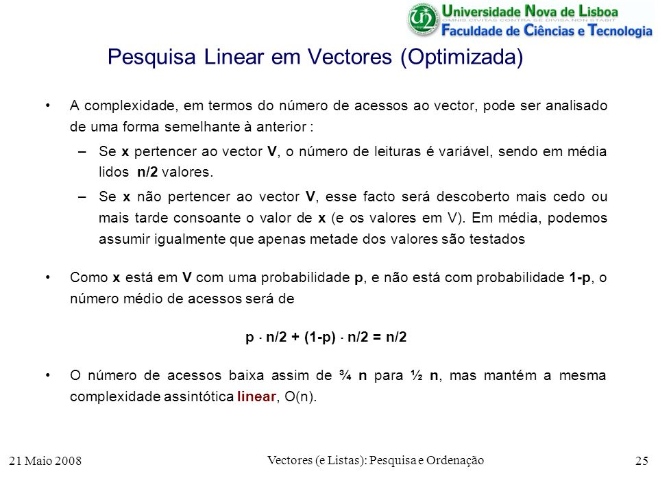 21 Maio 2008 Vectores (e Listas): Pesquisa e Ordenação 25 Pesquisa Linear em Vectores (Optimizada) A complexidade, em termos do número de acessos ao v