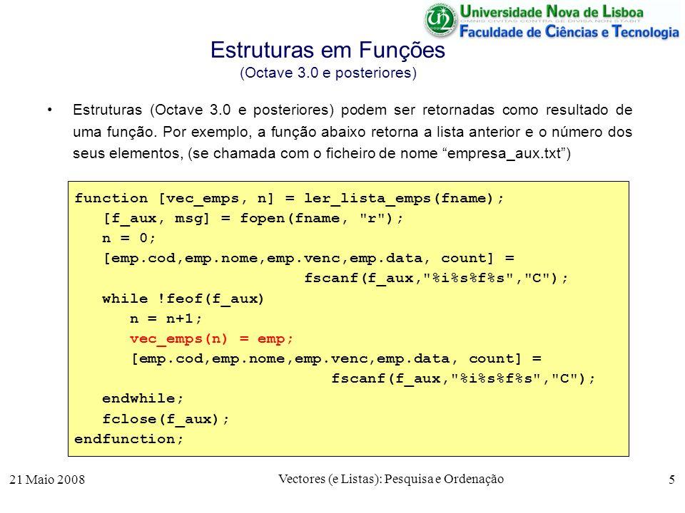 21 Maio 2008 Vectores (e Listas): Pesquisa e Ordenação 5 Estruturas em Funções (Octave 3.0 e posteriores) Estruturas (Octave 3.0 e posteriores) podem